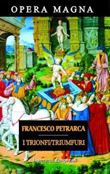 I Trionfi / Triumfuri/Francesco Petrarca de la Institutul European
