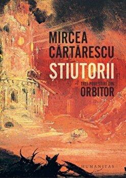 Stiutorii.trei povestiri din orbitor/Mircea Cartarescu de la Humanitas