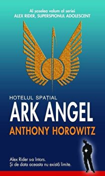 Hotelul spatial Ark Angel, Alex Rider, superspionul adolescent, Vol. 6/Anthony Horowitz de la RAO