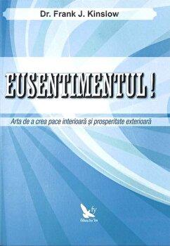 Eusentimentul! Arta de a crea pace interioara si prosperitate exterioara/Frank Kinslow de la For you