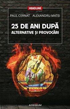 25 de ani dupa. Alternative si provocari/Paul Cernat, Alexandru Matei de la Adenium