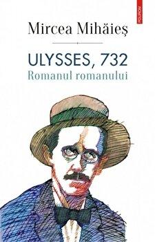 Ulysses, 732. Romanul romanului/Mircea Mihaies de la Polirom