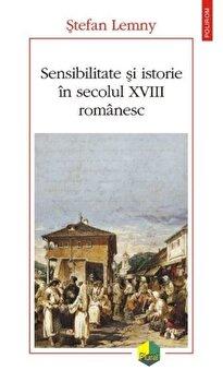 Sensibilitate si istorie in secolul XVIII romanesc/StefanLemny de la Polirom