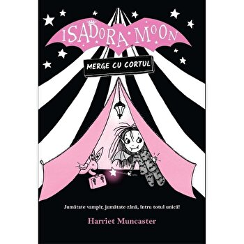 Isadora Moon merge cu cortul/Harriet Muncaster de la Curtea Veche