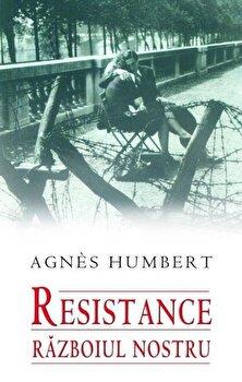 Resistance. Razboiul nostru/Agnes Humbert de la RAO