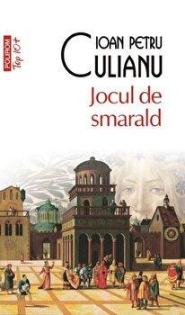 Jocul de smarald (Top 10+)/Ioan Petru Culianu de la Polirom