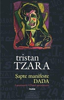 Sapte manifeste DADA. Lampisterii – Omul aproximativ (Editie aniversara – Centenar DADA)/Tristan Tzara de la Polirom