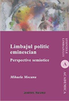 Limbajul politic eminescian. Perspective semiotice/Mihaela Mocanu de la Institutul European