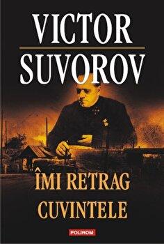 Imi retrag cuvintele/Victor Suvorov de la Polirom
