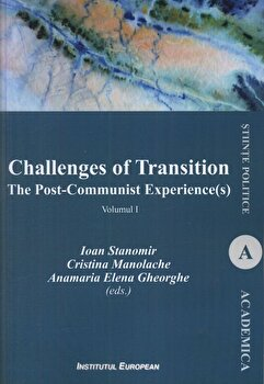 Challenges of Transition. The Post-Communist Experience(s), Vol.1/Ioan Stanomir, Cristina Manolache, Anamaria Elena Gheorghe de la Institutul European