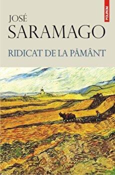 Ridicat de la pamant/Jose Saramago de la Polirom