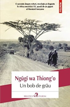 Un bob de grau/Ngugi wa Thiong`o de la Polirom