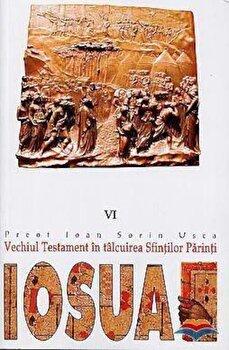 Iosua. Vechiul Testament in talcuirea Sfintilor Parinti/Usca Ioan Sorin de la Christiana