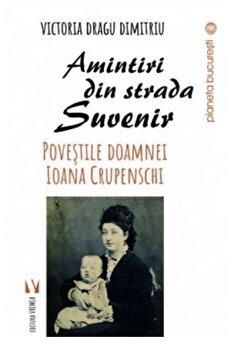 Amintiri din strada Suvenir.Povestile d-nei. Ioana Crupenschi/Victoria Dragu-Dimitriu de la Vremea