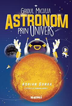 Ghidul micului astronom prin Univers/Adnan Vasile, Adrian Sonka de la Nemira