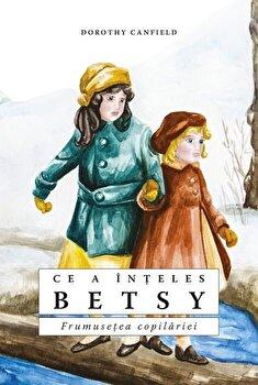 Ce a inteles Betsy. Frumusetea copilariei/Dorothy Canfield de la Predania