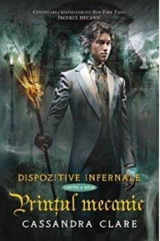 Printul mecanic, Dispozitive infernale, Vol. 2/Cassandra Clare
