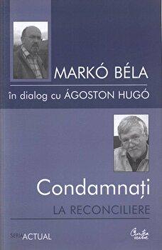 Condamnati la reconciliere/Marko Bela, Agoston Hugo