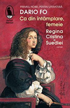 Ca din intamplare, femeie. Regina Cristina a Suediei/Dario Fo de la Humanitas
