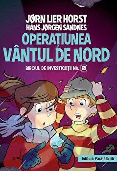 Biroul de investigatii nr. 2. Operatiunea Vantul de nord (editie cartonata)/Jorn Lier Horst, Hans Jorgen Sandne de la Paralela 45