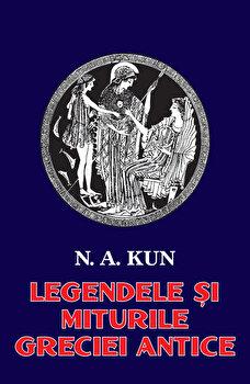 Legende si mituri Greciei antice/N.A. Kun de la Orizonturi