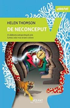 De neconceput.. O calatorie extraordinara prin lumea celor mai stranii creiere/Helen Thompson de la Vellant
