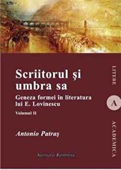 Scriitorul si umbra sa. Geneza formei in literatura lui E. Lovinescu, Vol. II/Antonio Patras de la Institutul European