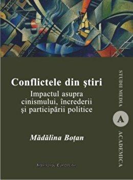 Conflictele din stiri. Impactul asupra cinismului, increderii si participarii politice/Madalina Botan de la Institutul European