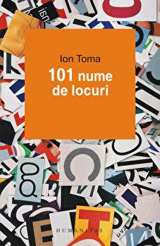 101 nume de locuri/Ion Toma de la Humanitas