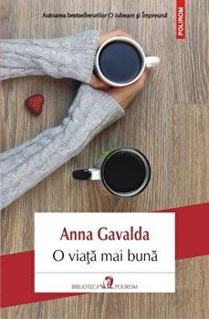 O viata mai buna/Anna Gavalda de la Polirom