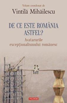 De ce este Romania astfel' Avatarurile exceptionalismului romanesc/Vintila Mihailescu de la Polirom