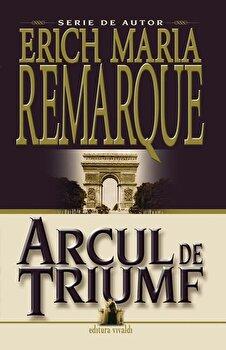 Arcul de triumf/Erich Maria Remarque de la Vivaldi