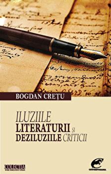 Iluziile literaturii si deziluziile criticii/Bogdan Cretu