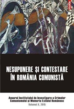 Nesupunere si contestare in Romania comunista. Anuarul Institutului de Investigare a Crimelor Comunismului si Memoria Exilului Romanesc. Volumul X, 2015/*** de la Polirom