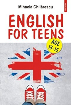 English for Teens/Mihaela Chilarescu