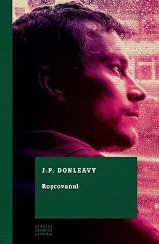 Roscovanul. Clasici moderni/J.P. Donleavy de la Litera