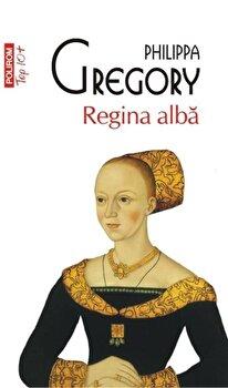Regina alba (TOP 10+)/Philippa Gregory de la Polirom