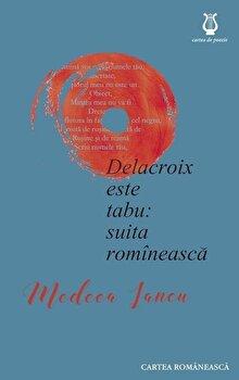 Delacroix este tabu: suita romineasca/Medeea Iancu de la Cartea Romaneasca