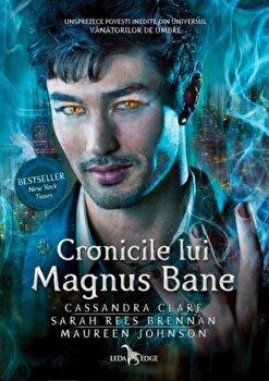 Cronicile lui Magnus Bane/Cassandra Clare, Sarah Rees Brennan, Maureen Johnson de la Leda