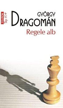 Regele alb (editie de buzunar)/Gyorgy Dragoman de la Polirom