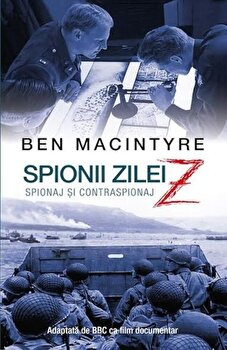 Spionii zilei Z/Ben Macintyre de la RAO