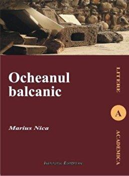 Ocheanul balcanic. Imaginarul literar in opera lui Mateiu I.Caragiale/Nica Marius de la Institutul European