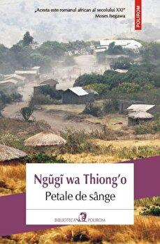 Petale de sange/Ngugi wa Thiong'o de la Polirom