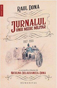 Jurnalul unui medic militar: 1917-1918/Raul Dona de la Humanitas