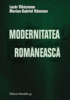 Modernitatea romaneasca/Lazar Vlasceanu, Marian-Gabriel Hancean