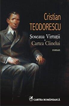 Soseaua Virtutii. Cartea Ciinelui/Cristian Teodorescu de la Cartea Romaneasca