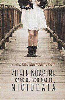 Zilele noastre care nu vor mai fi niciodata/Cristina Nemerovschi de la Herg Benet