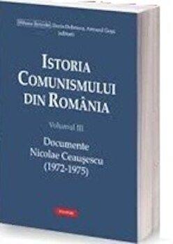 Istoria comunismului din Romania Volumul III: Documente. Nicolae Ceausescu (1972-1975)/Mihnea Berindei, Dorin Dobrincu de la Polirom