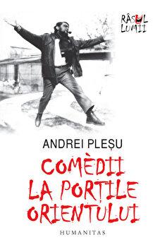 Comedii la portile Orientului (editia a IV-a)/Andrei Plesu de la Humanitas