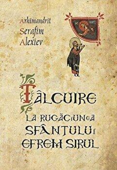 Talcuire la Rugaciunea Sfantului Efrem Sirul/Arhimandrit Serafim Alexiev de la Sophia